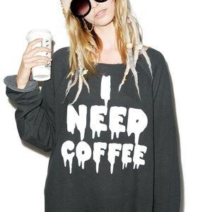 Wildfox I Need Coffee sweatshirt